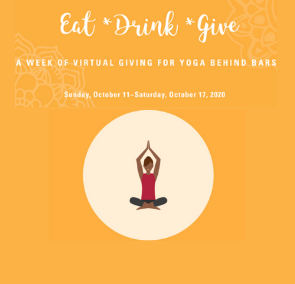 Yoga Behind Bars Eat.Drink.Give! Week of Giving 2020